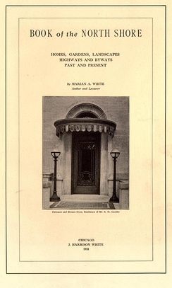 One of the earliest known monographs to be devoted to the North Shore, The Book of the North Shore (1910), and its companion volume, The Second Book of the North Shore (1911), were written by Marian A. White, whose husband J. Harrison White had established a weekly newspaper in Rogers Park in 1895 called the North Shore Suburban.[3] The image above is the title page of the first volume and shows the front door of the S.H. Gunder house at 6219 N. Sheridan Road, which today serves as the main building for the North Lakeside Cultural Center in Chicago. The canopy has been removed.