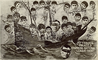 The 1909 Pirates in a poster celebrating their National League pennant. Frank Chance of the Chicago Cubs and John McGraw of the New York Giants, two teams the Pirates beat for the pennant, are being made to walk the plank.