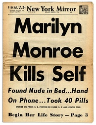 "Front page of New York Daily Mirror on August 6, 1962. The headline is ""Marilyn Monroe Kills Self"" and underneath it is written: ""Found nude in bed... Hand on phone... Took 40 Pills"""
