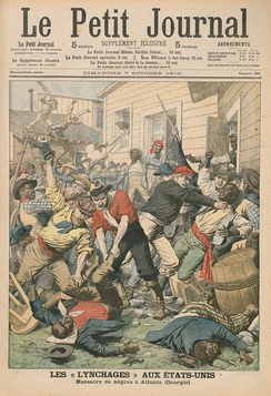 "French newspaper Le Petit Journal covering lynchings in the U.S. with the headline ""racial massacre of negroes"". At least 25 blacks were killed during the 1906 Atlanta race riot with some blacks hung from lamp posts.[39]"
