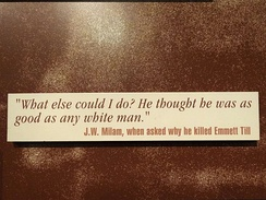 Quote from Milam on why he killed Till. Displayed at the National Civil Rights Museum, Memphis, Tennessee