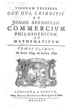 Commercium philosophicum et mathematicum (1745), a collection of letters between Leibnitz and Bernoulli.