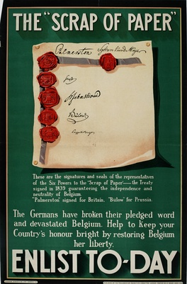 """The Scrap of Paper – Enlist Today"", 1914 British propaganda poster emphasizes German contempt for the 1839 treaty that guaranteed Belgian neutrality as merely a ""scrap of paper"" that Germany would ignore."