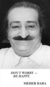 "Meher Baba, who often used the phrase ""Don't worry, be happy"""