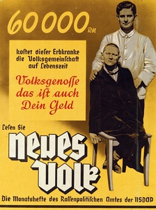"The poster reads: ""60,000 RM is what this person with hereditary illness costs the community in his lifetime. Fellow citizen, that is your money too. Read Neues Volk, the monthly magazine of the Office of Racial Policy of the NSDAP.""[84]"