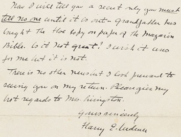"""Now I will tell you a secret ... I wish it was for me but it is not."" Harry Wide­ner's letter con­fid­ing his grand­father's pur­chase of the Gutenberg bible later given to Harvard."