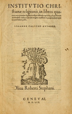 Title page from the final edition of Calvin's magnum opus, Institutio Christiane Religionis, which summarises his theology.