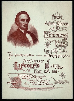 Menu from Lincoln's Birthday celebration held by the Republican Club of the City of New York in 1887.  Many Republican Party organizations hold Lincoln's Birthday celebrations because Lincoln was the first Republican president.