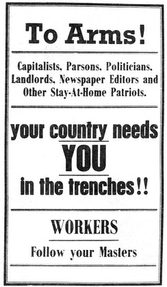 """To arms! Capitalists, parsons, politicians, landlords, newspaper editors and other stay-at-home patriots. Your country needs YOU in the trenches! Workers, follow your masters."""