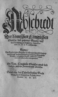 Front page of the Peace of Augsburg, which laid the legal groundwork for two co-existing religious confessions (Roman Catholicism and Lutheranism) in the German-speaking states of the Holy Roman Empire