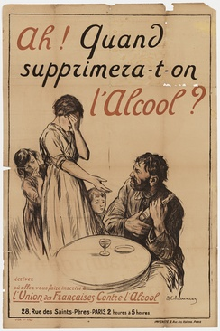 "A French temperance poster from the Union des Françaises contre l'Alcool (this translates as ""Union of French Women Against Alcohol""). The poster states ""Ah! Quand supprimera-t'on l'alcool?"", which translates as ""Ah! When will we [the nation] abolish alcohol?"""