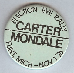 A campaign button from election night where Carter and Mondale spent the evening in Flint Michigan at a rally It is notable as only a handful of counties in Michigan went to Carter in 1976, and no surrounding counties where Carter held the rally went to him.