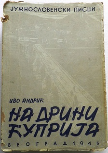 The front cover for one of the editions of Na Drini ćuprija, novel by the Nobel laureate, Ivo Andrić.