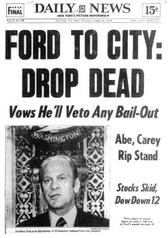 President Ford's initial refusal to grant a federal bailout to a nearly bankrupt New York City in 1975 sparked infamous headlines damaging Ford's reputation in the city, possibly contributing to his poor performance there in the 1976 election.