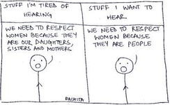 "A two-panel stick-figure strip. The one character says that they are tired of hearing the sentence ""We need to respect women because they are our daughters, sisters, and mothers,"" and wants to hear ""We need to respect women because they are people"" instead."